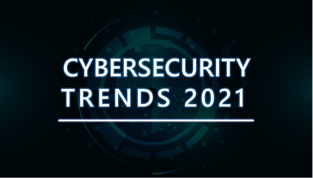 The Latest in Cybersecurity In 2021