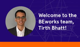 Welcome to the BEworks team, Tirth Bhatt, M.A.