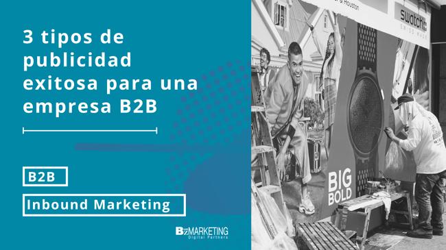 3 tipos de publicidad exitosa para empresas B2B