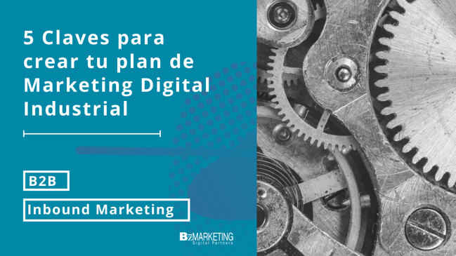5 claves para crear tu plan de Marketing Digital Industrial