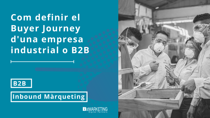 Com definir el Buyer Journey d'una empresa industrial B2B Inbound Marketing BizaMarketing