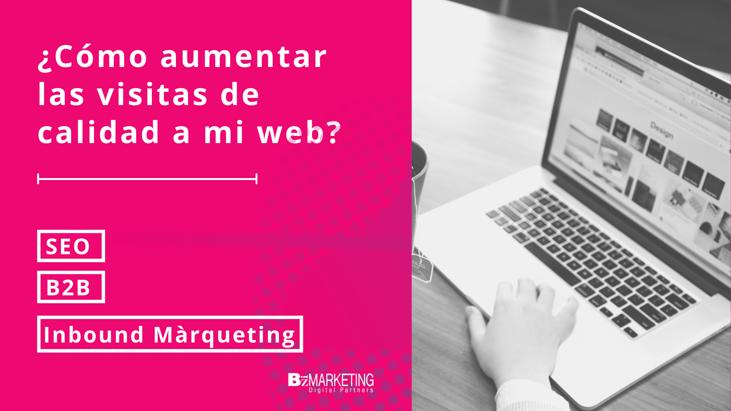 ¿Cómo aumentar las visitas de calidad a mi web? BizMarketing