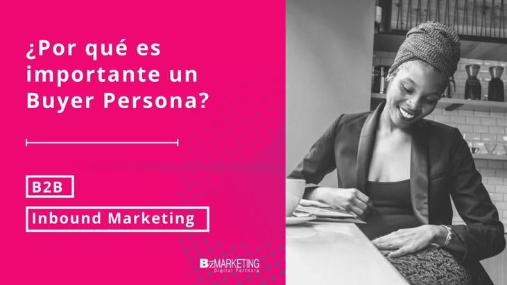 ¿Por qué es importante un Buyer Persona? Inbound Marketing BizMarketing