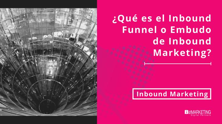 ¿Qué es el Inbound Funnel o Embudo de Inbound Marketing BizMarketing
