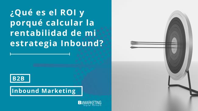 ¿Qué es el ROI y por qué calcular la rentabilidad de mi estrategia Inbound?