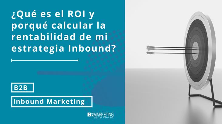 ¿Qué es el ROI y porqué calcular la rentabilidad de mi estrategia Inbound?