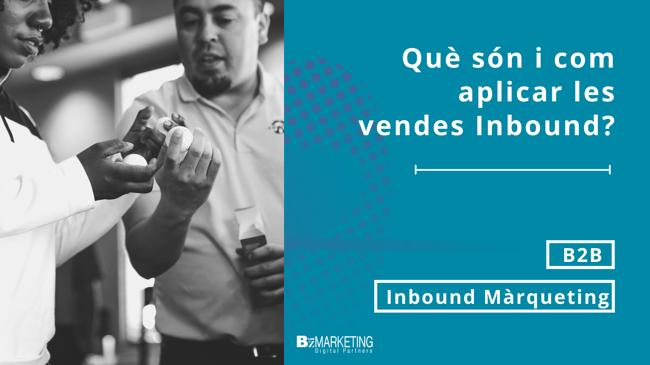Què són i com aplicar les vendes Inbound?