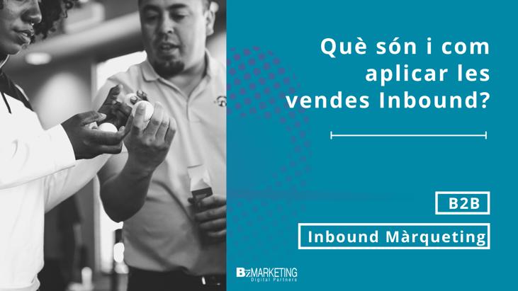 Què són i com aplicar les vendes Inbound BizMarketing