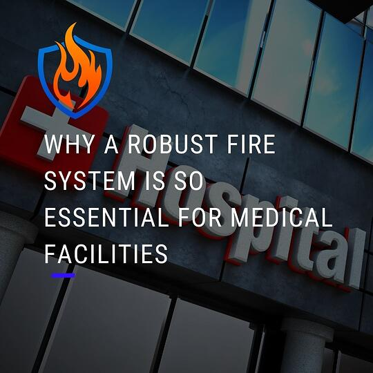 Why a Robust Fire System is So Essential for Medical Facilities