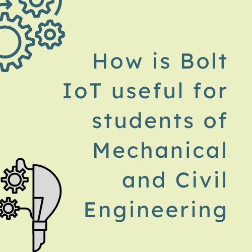 How is Bolt IoT useful for students of Mechanical & Civil Engineering
