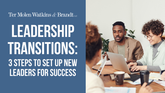 Leadership Transitions: 3 Steps to Set Up New Leaders for Success
