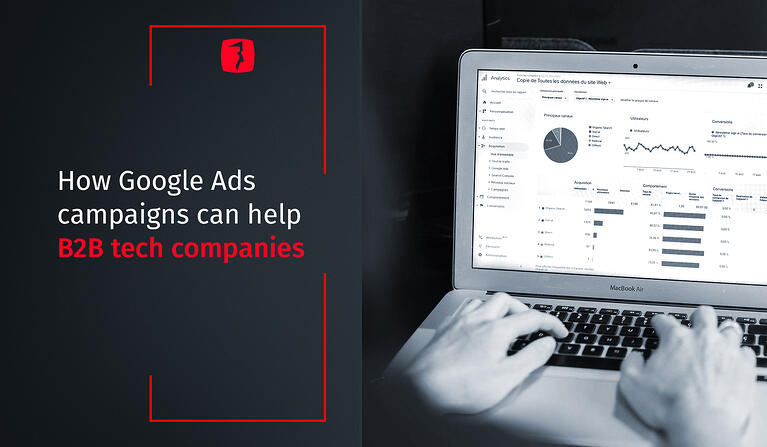 Google Ads Campaigns can help B2B Tech Companies grow their online presence