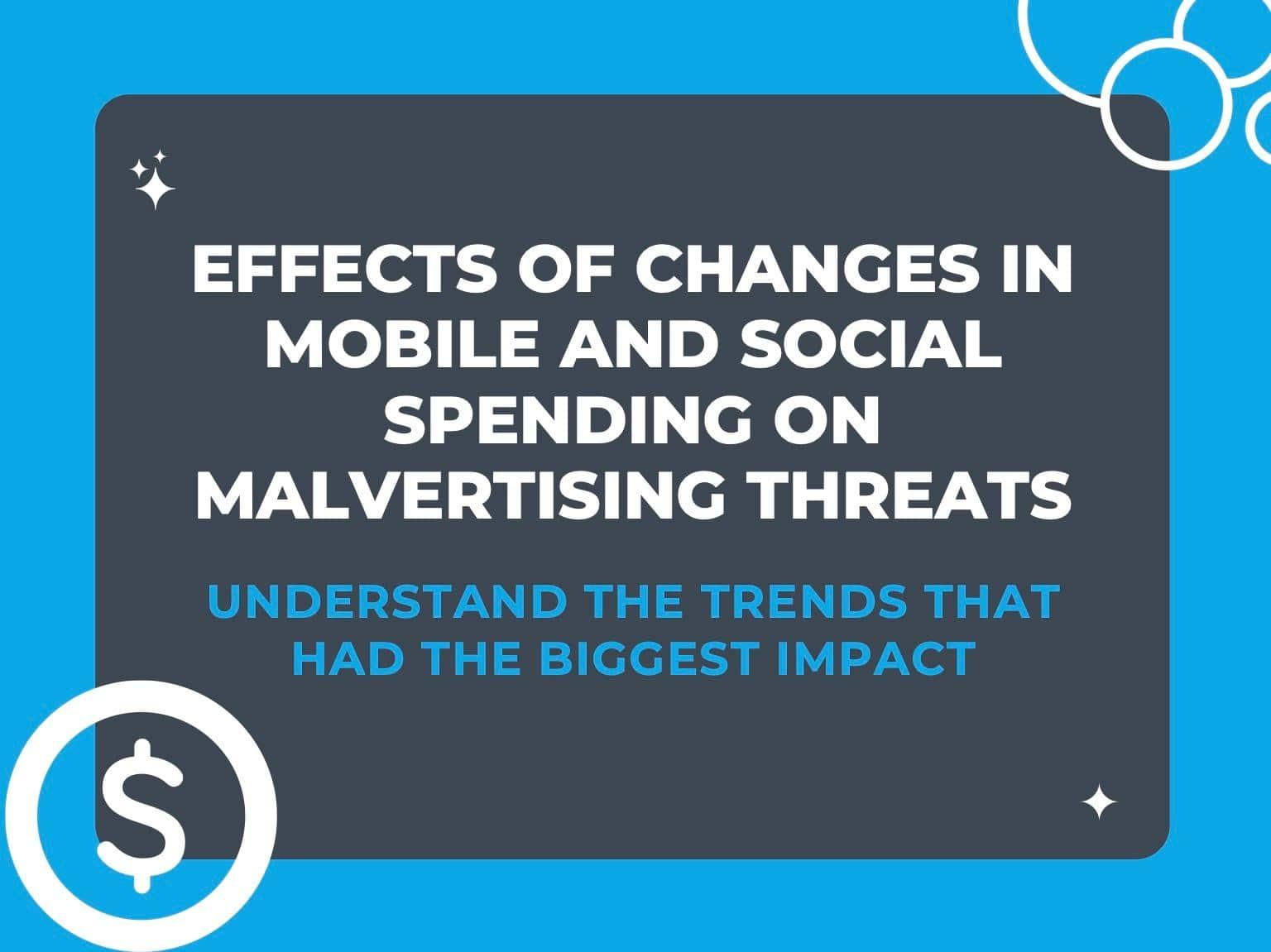 [New Research] Effects of Changes in Mobile and Social Spending on Malvertising Threats