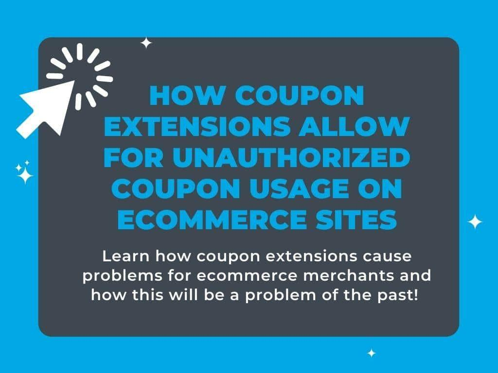 How Coupon Extensions Allow for Unauthorized Coupon Usage on Ecommerce Sites