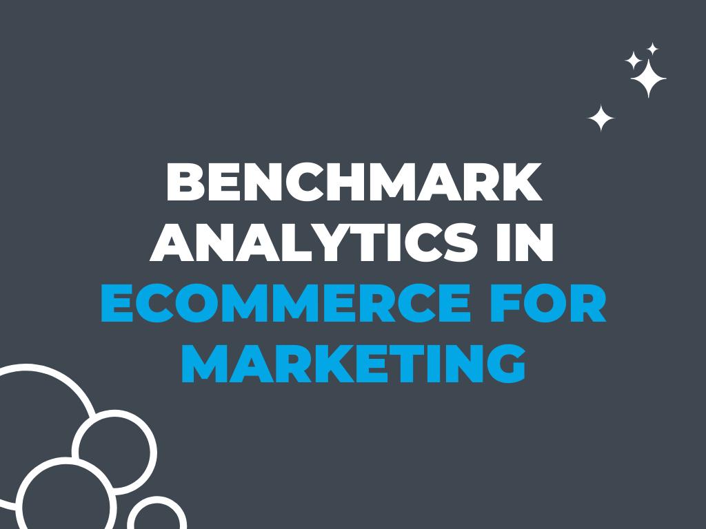Benchmark Analytics in Ecommerce for Marketing