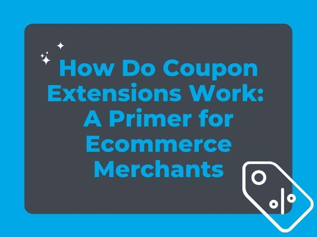 How Do Coupon Extensions Work: A Primer for Ecommerce Merchants