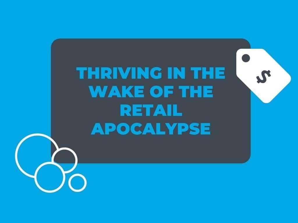 Thriving in the Wake of the Retail Apocalypse