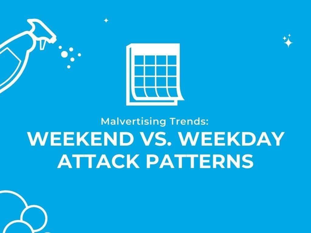 Malvertising Trends: Weekend vs. Weekday Attack Patterns