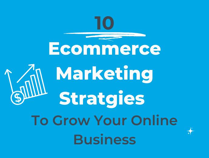 10 Best Ecommerce Marketing Strategies