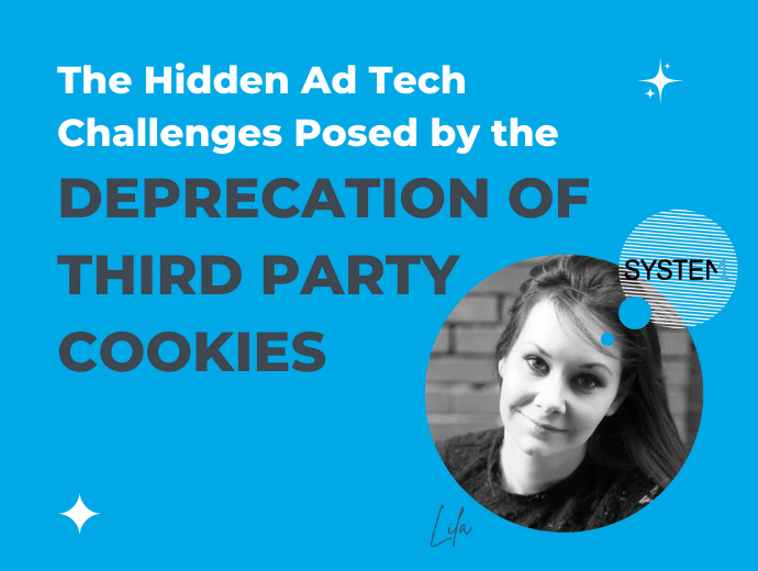 The Hidden Ad Tech Challenges Posed By the Deprecation of Third Party Cookies