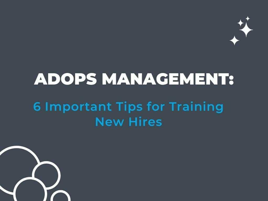 Ad Ops Management: How To Train New Hires