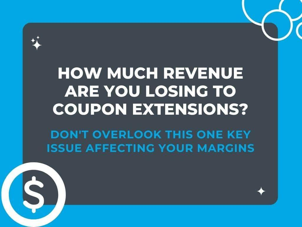 Ecommerce Analytics: How Much Revenue are You Losing to Coupon Extensions?