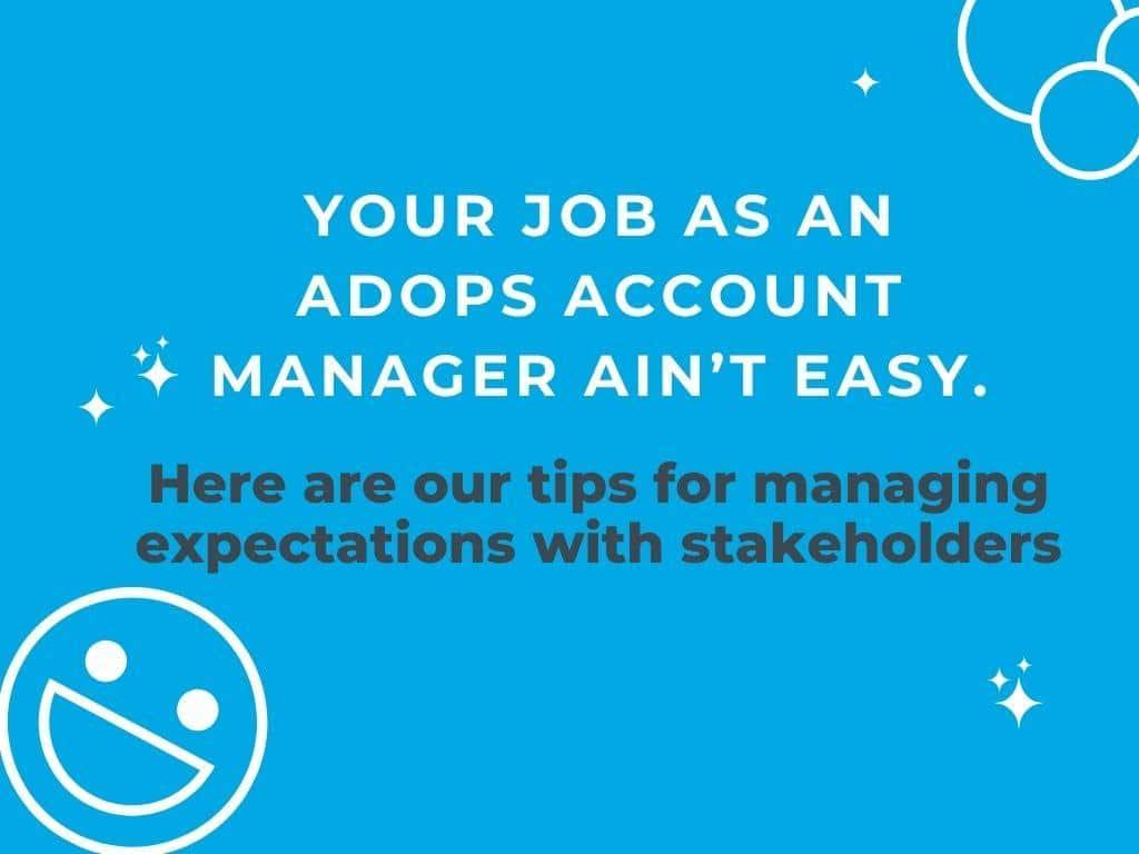 Ad Ops Account Managers: Tips for Managing Expectations with Stakeholders
