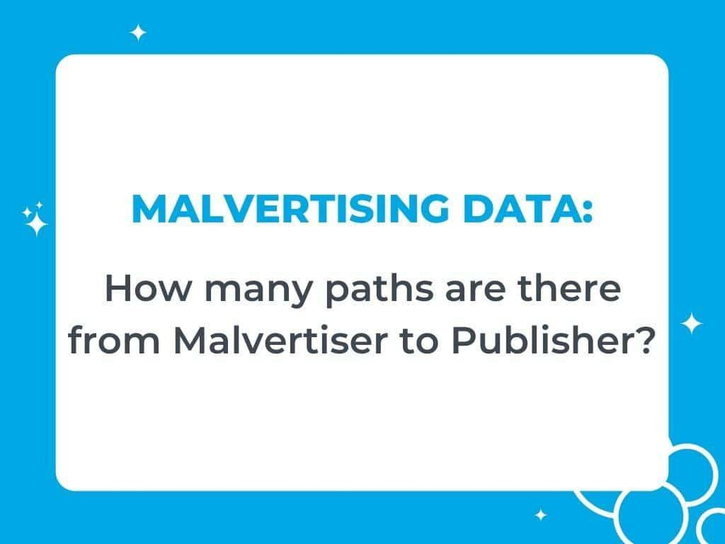 Malvertising Data: How Many Paths Are There From Malvertiser to Publisher?