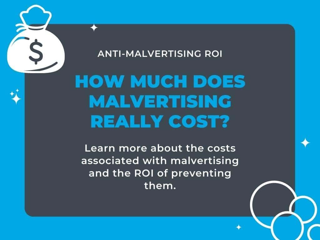 Anti-Malvertising ROI: What is the Real Cost of Malvertising?