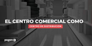 Centros de distribución: ¿el futuro de los centros comerciales?