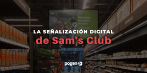 Cómo ha evolucionado la señalización digital de Sam's Club
