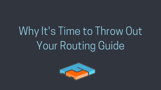 Why It's Time to Throw Out Your Routing Guides