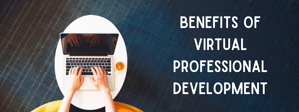 Benefits of Virtual Professional Development