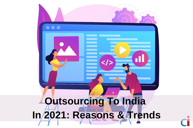Outsourcing To India In 2021: Reasons To Outsource & Trends To Watch