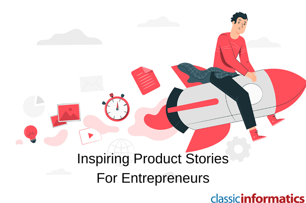 7 Inspiring Product Stories For Every Entrepreneur in 2021