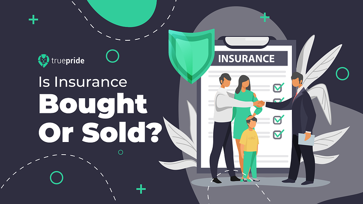 Is Insurance Sold Or Bought?