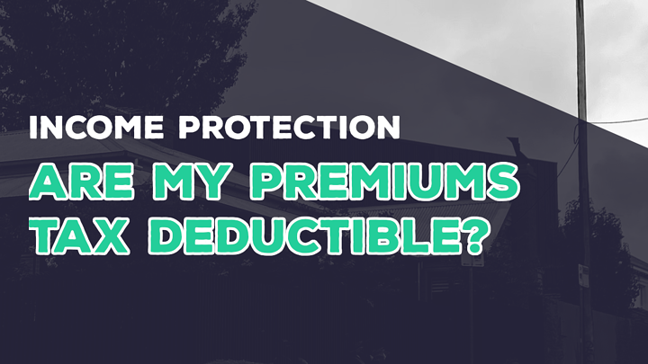 Income Protection And Tax Time; Can I Claim A Tax Deduction?