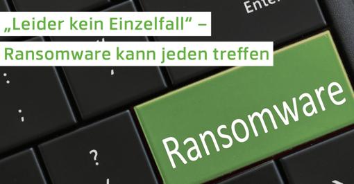 """""""Leider kein Einzelfall"""" – Ransomware kann jeden treffen"""
