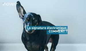 LA SIGNATURE ELECTRONIQUE : COMMENT ?
