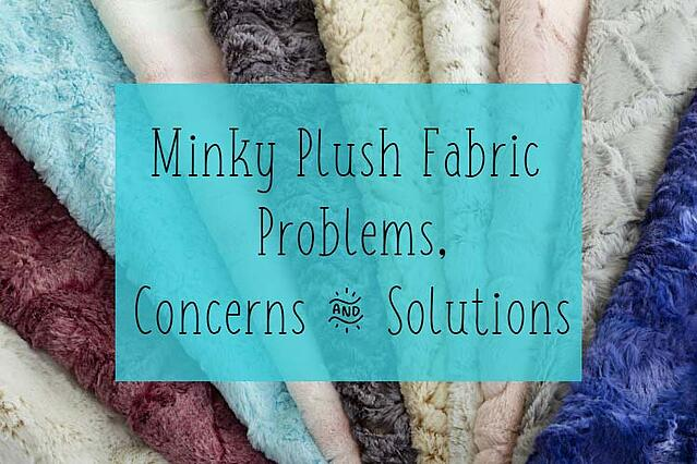 Top 5 Minky Fabric Problems, Concerns & Solutions