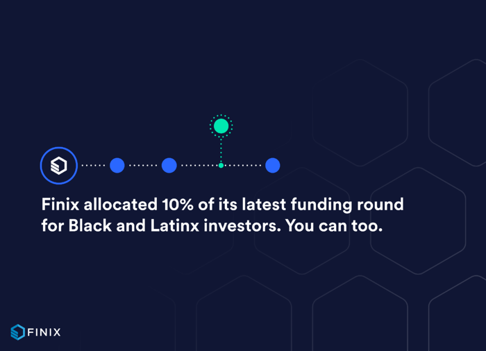 Finix allocated 10% of its latest funding round for Black and Latinx investors. You can too.
