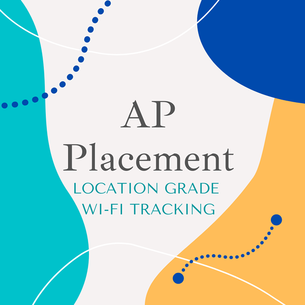 AP Placement - Location Grade Wi-Fi Tracking