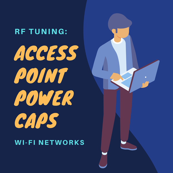 RF Tuning: Access Point Power Caps