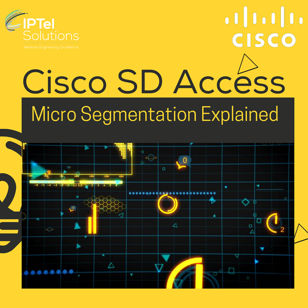 Cisco SD Access: Micro Segmentation Explained
