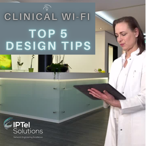 Clinical Wi-Fi Design: Top 5 Tips