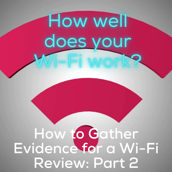 Wi-Fi Troubleshooting: How to Gather Evidence for a Wi-Fi Review: Part 2