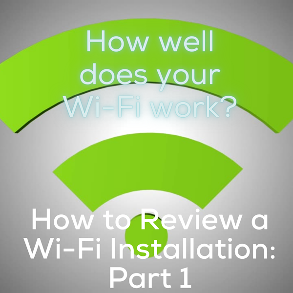 Wi-Fi Troubleshooting: How to Review a Wi-Fi Installation - Part 1