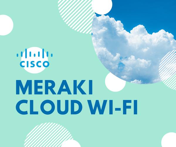 Meraki Cloud Wi-Fi