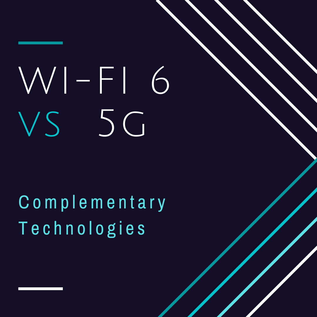 WI-Fi 6 vs 5G: Complementary Technologies
