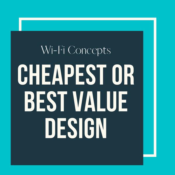 Cheapest vs Best Value Wi-Fi Design